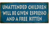 Unattended children will be given espresso Metalskilt RESTVARE